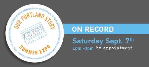 Our Portland Story Expo: On Record